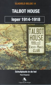 Talbot House, Schuilplaats in de hel - Ieper 1914-1918