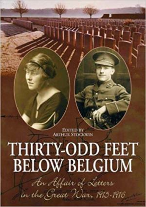 Thirty-odd Feet Below Belgium: An Affair of Letters in the Great War 1915-1916