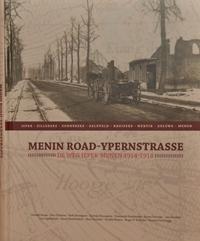 Menin Road – Ypernstrasse. De weg Ieper-Menen 1914–1918