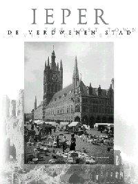 Ieper - de verdwenen stad - Een prestigieus fotoboek over Ieper vóór de Grote Oorlog