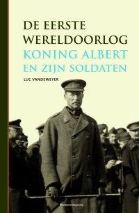 De Eerste Wereldoorlog: Koning Albert en zijn soldaten
