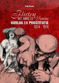 Flirten met Mars en Venus - Oorlog en prostitutie, 1914-1918