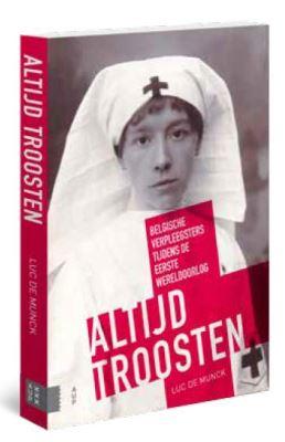 Altijd troosten - Belgische verpleegsters tijdens de Eerste Wereldoorlog