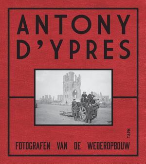 Anthony d'Ypres. Fotografen van de wederopbouw