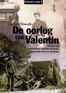 De oorlog van Valentin - Brieven van Oostendenaar Valentin Dewaele, kanonnier aan het IJzerfront