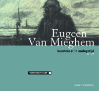 Eugeen Van Mieghem, kunstenaar in oorlogstijd 1914-1918