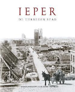 Ieper, de herrezen stad - De wederopbouw van Ieper na 1914-1918
